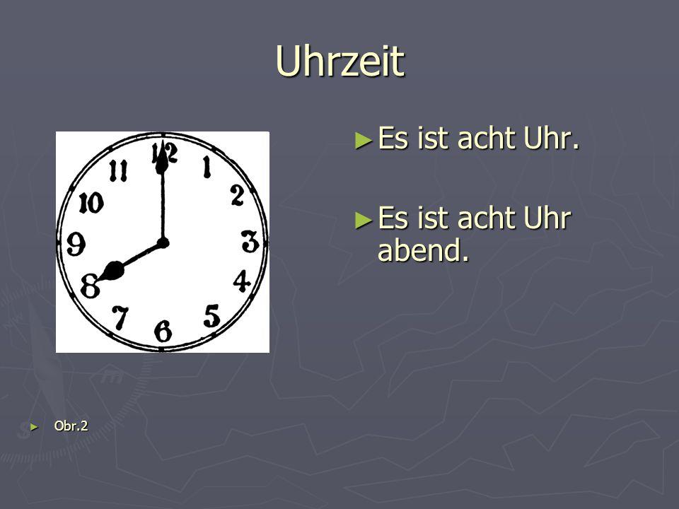 Uhrzeit ► Es ist acht Uhr. ► Es ist acht Uhr abend. ► Obr.2
