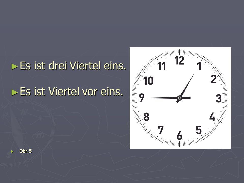 ► Obr.6 ► Obr.7 ► Es ist fünf Minuten nach elf.► Es ist zehn Minuten vor ein Viertel zwölf.