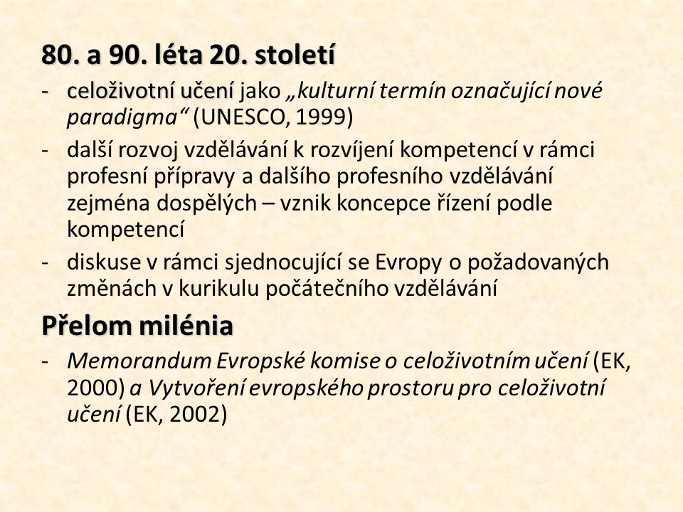"""80. a 90. léta 20. století -celoživotní učení -celoživotní učení jako """"kulturní termín označující nové paradigma"""" (UNESCO, 1999) -další rozvoj vzděláv"""