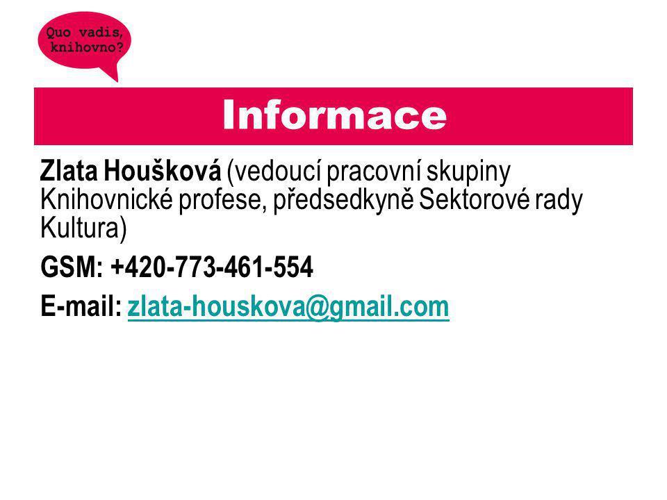 Informace Zlata Houšková (vedoucí pracovní skupiny Knihovnické profese, předsedkyně Sektorové rady Kultura) GSM: +420-773-461-554 E-mail: zlata-houskova@gmail.comzlata-houskova@gmail.com