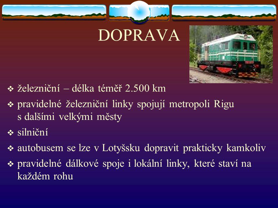 DOPRAVA  železniční – délka téměř 2.500 km  pravidelné železniční linky spojují metropoli Rigu s dalšími velkými městy  silniční  autobusem se lze