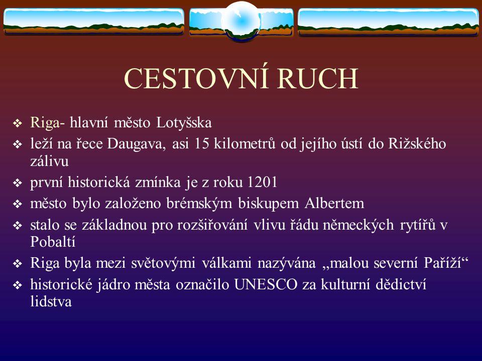 CESTOVNÍ RUCH  Riga- hlavní město Lotyšska  leží na řece Daugava, asi 15 kilometrů od jejího ústí do Rižského zálivu  první historická zmínka je z