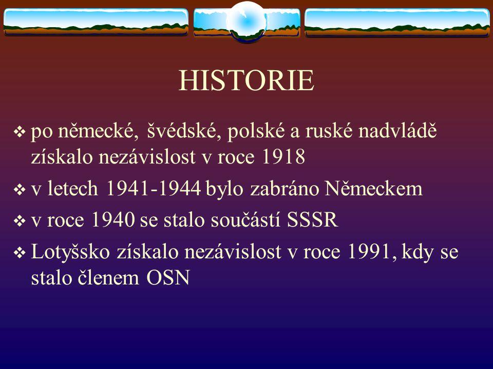 HISTORIE  po německé, švédské, polské a ruské nadvládě získalo nezávislost v roce 1918  v letech 1941-1944 bylo zabráno Německem  v roce 1940 se st