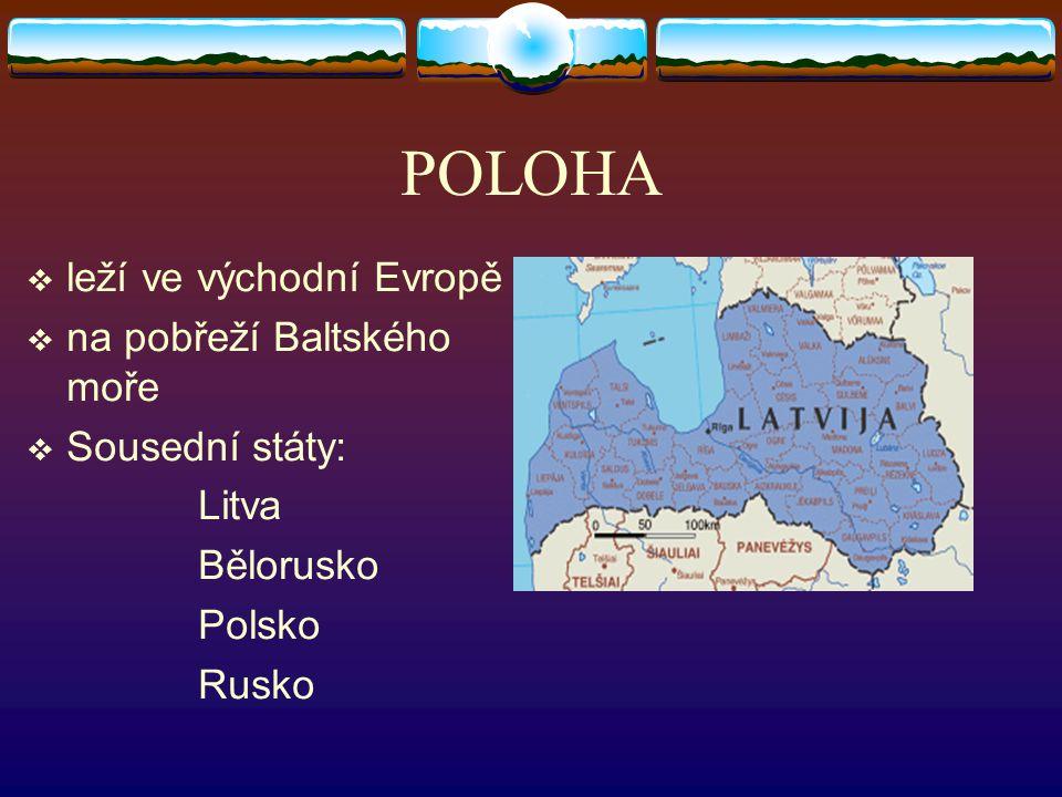 POLOHA  leží ve východní Evropě  na pobřeží Baltského moře  Sousední státy: Litva Bělorusko Polsko Rusko