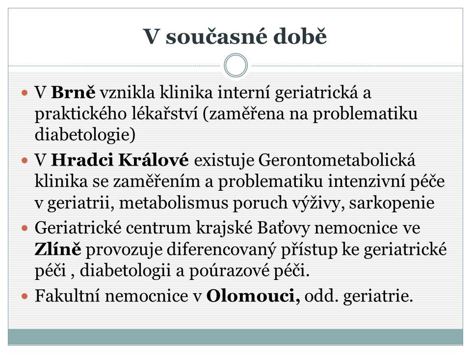 V současné době V Brně vznikla klinika interní geriatrická a praktického lékařství (zaměřena na problematiku diabetologie) V Hradci Králové existuje G