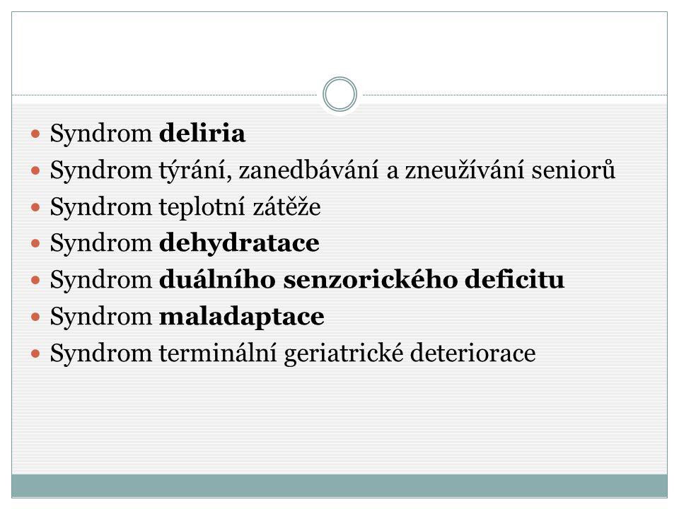Syndrom deliria Syndrom týrání, zanedbávání a zneužívání seniorů Syndrom teplotní zátěže Syndrom dehydratace Syndrom duálního senzorického deficitu Sy