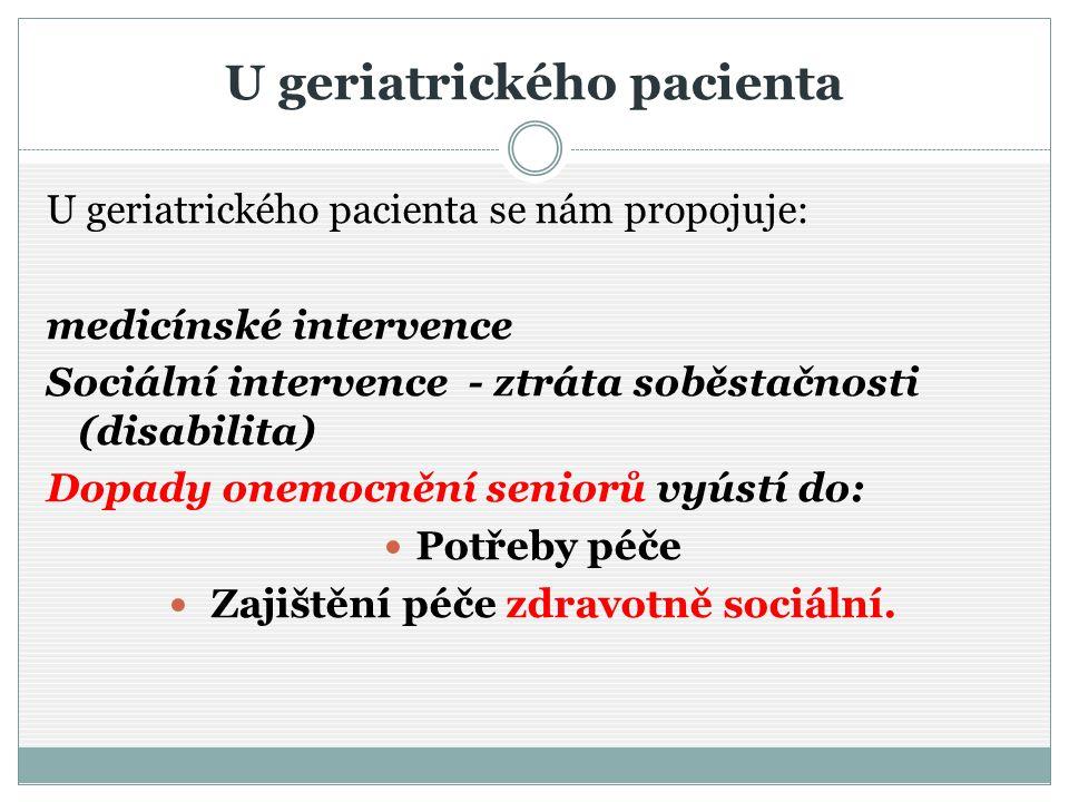 U geriatrického pacienta U geriatrického pacienta se nám propojuje: medicínské intervence Sociální intervence - ztráta soběstačnosti (disabilita) Dopa
