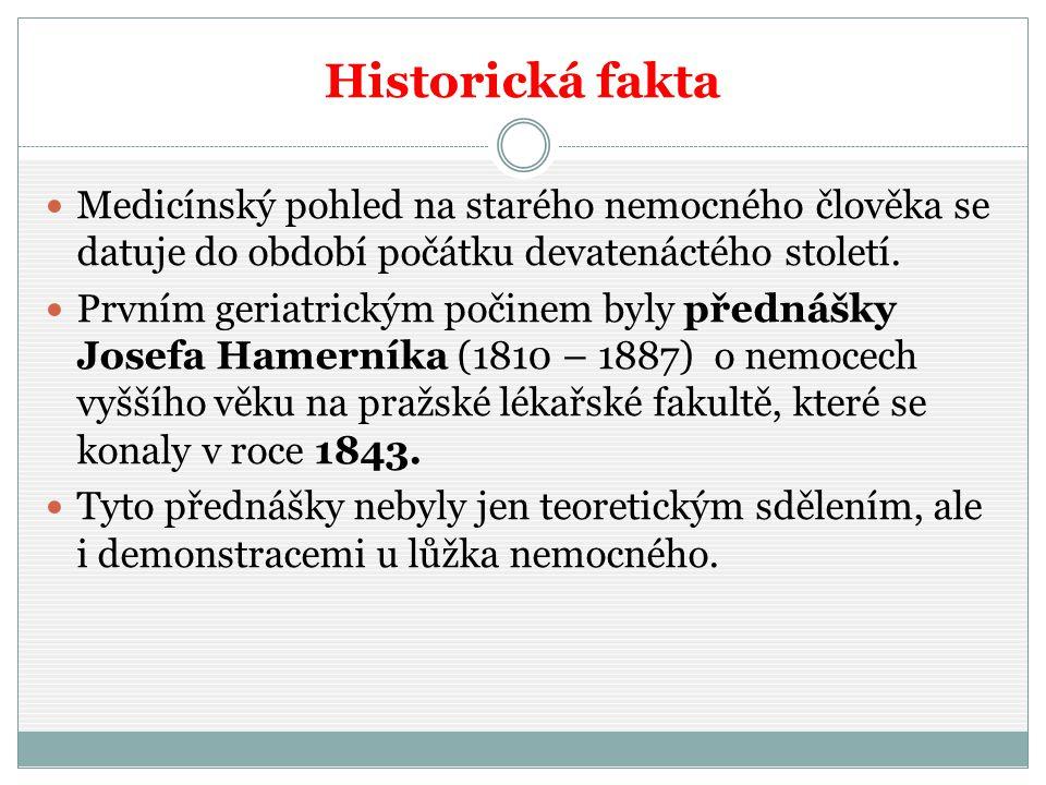 Historická fakta Medicínský pohled na starého nemocného člověka se datuje do období počátku devatenáctého století. Prvním geriatrickým počinem byly př