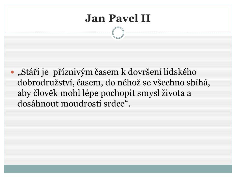 """Jan Pavel II """"Stáří je příznivým časem k dovršení lidského dobrodružství, časem, do něhož se všechno sbíhá, aby člověk mohl lépe pochopit smysl života"""