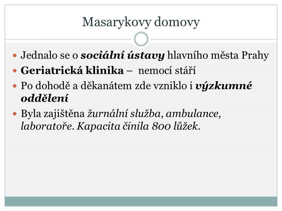 Masarykovy domovy Jednalo se o sociální ústavy hlavního města Prahy Geriatrická klinika – nemocí stáří Po dohodě a děkanátem zde vzniklo i výzkumné od