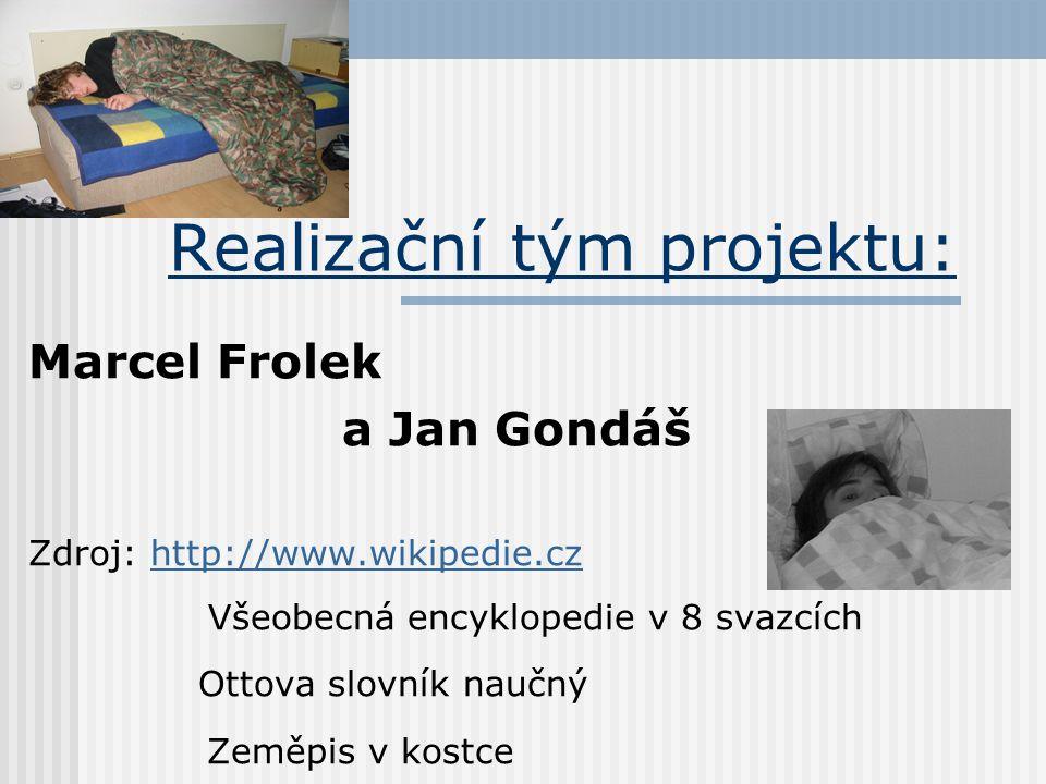 Realizační tým projektu: Marcel Frolek a Jan Gondáš Zdroj: http://www.wikipedie.czhttp://www.wikipedie.cz Všeobecná encyklopedie v 8 svazcích Ottova s