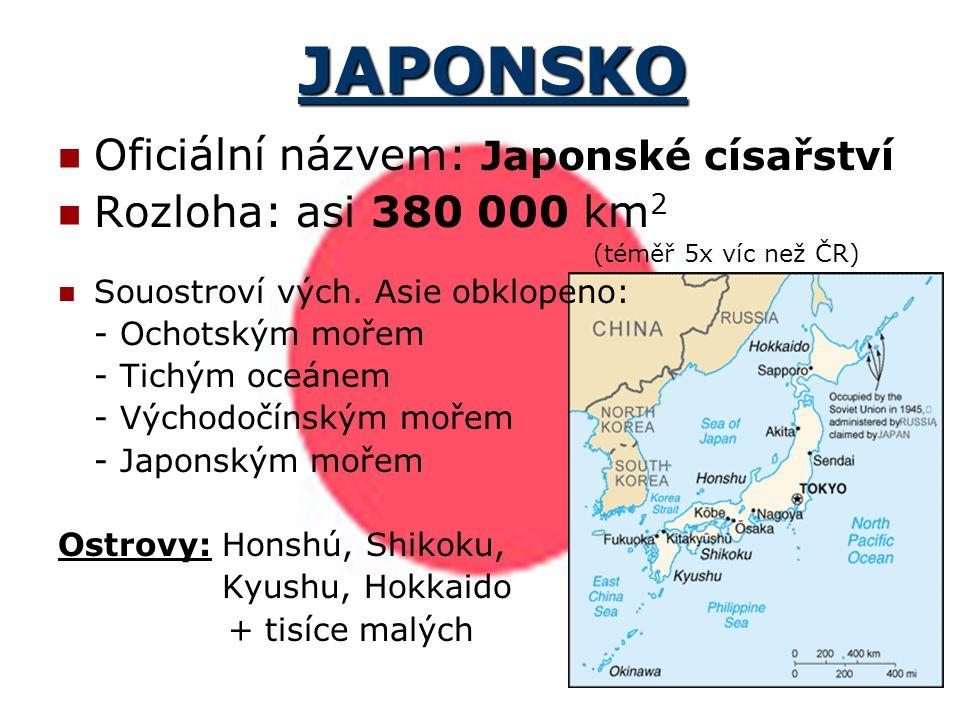 JAPONSKO Oficiální názvem: Japonské císařství Rozloha: asi 380 000 km 2 (téměř 5x víc než ČR) Souostroví vých. Asie obklopeno: - Ochotským mořem - Tic