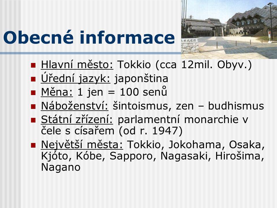 Obecné informace Hlavní město: Tokkio (cca 12mil. Obyv.) Úřední jazyk: japonština Měna: 1 jen = 100 senů Náboženství: šintoismus, zen – budhismus Stát