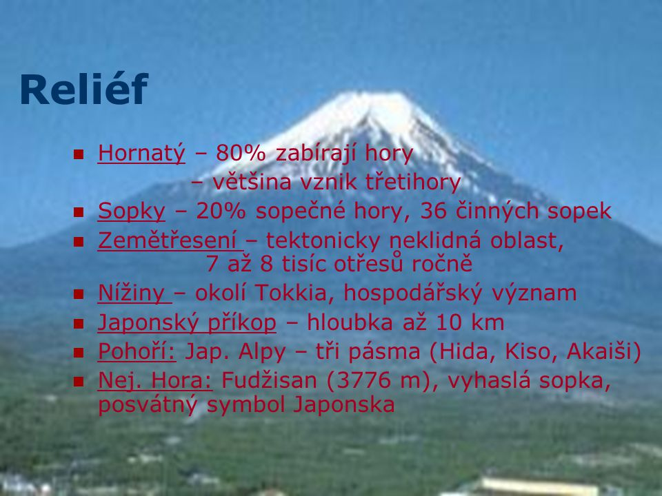 Reliéf Hornatý – 80% zabírají hory – většina vznik třetihory Sopky – 20% sopečné hory, 36 činných sopek Zemětřesení – tektonicky neklidná oblast, 7 až