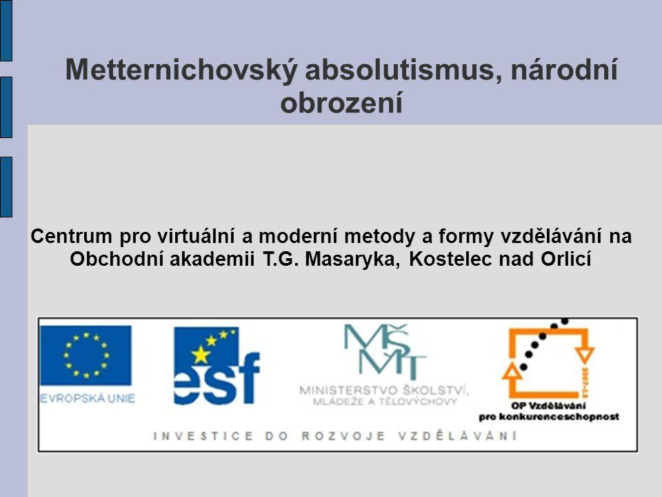Metternichovský absolutismus, národní obrození Centrum pro virtuální a moderní metody a formy vzdělávání na Obchodní akademii T.G. Masaryka, Kostelec