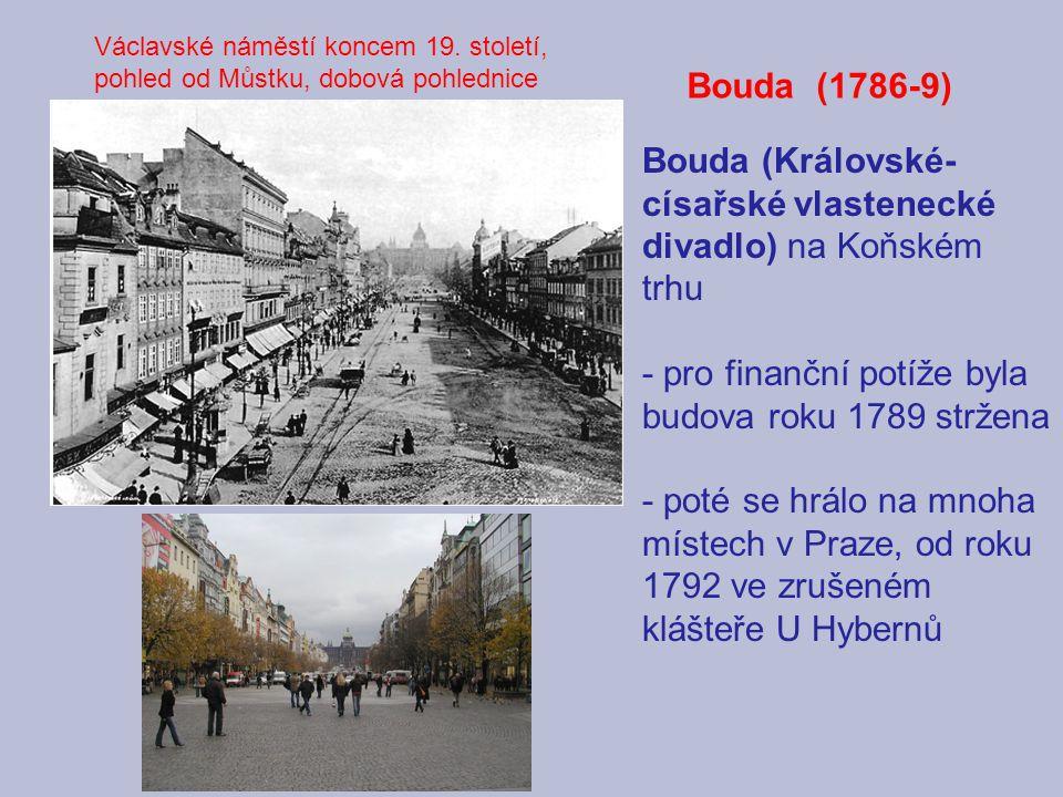 Bouda (Královské- císařské vlastenecké divadlo) na Koňském trhu - pro finanční potíže byla budova roku 1789 stržena - poté se hrálo na mnoha místech v