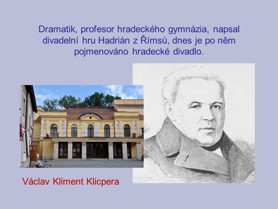 Dramatik, profesor hradeckého gymnázia, napsal divadelní hru Hadrián z Římsů, dnes je po něm pojmenováno hradecké divadlo. Václav Kliment Klicpera