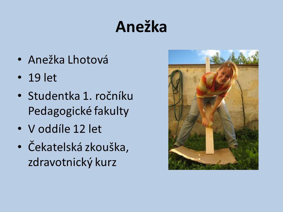 Anežka Anežka Lhotová 19 let Studentka 1. ročníku Pedagogické fakulty V oddíle 12 let Čekatelská zkouška, zdravotnický kurz