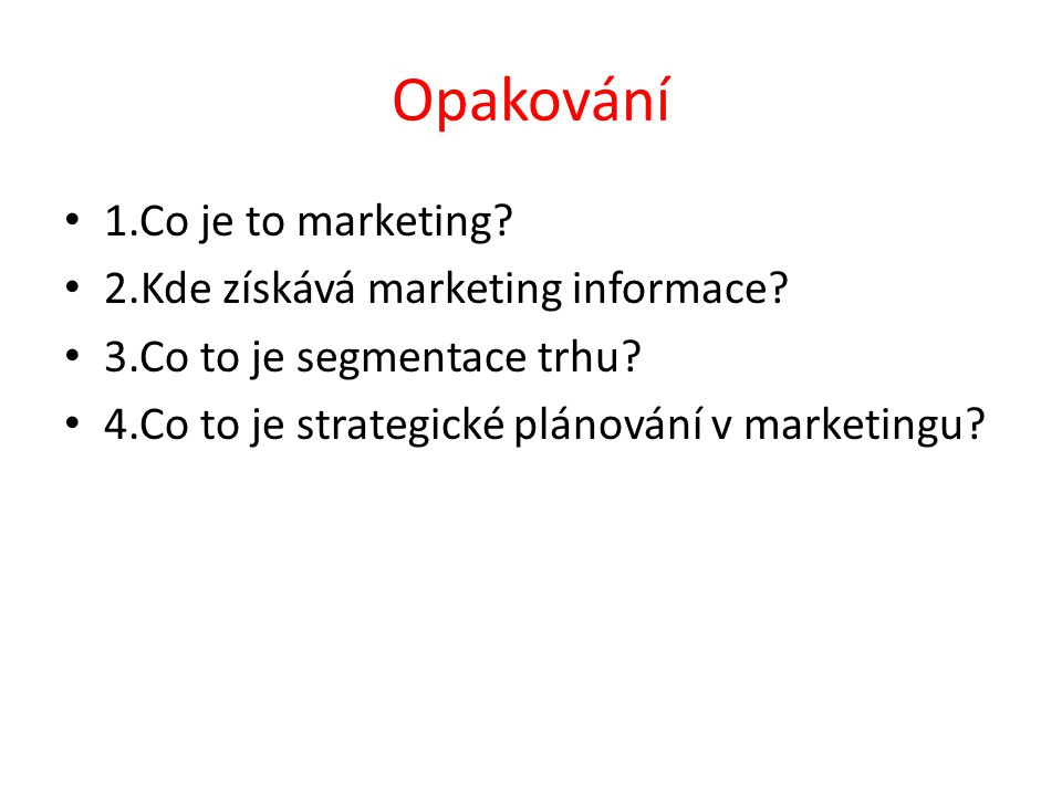 Opakování 1.Co je to marketing. 2.Kde získává marketing informace.