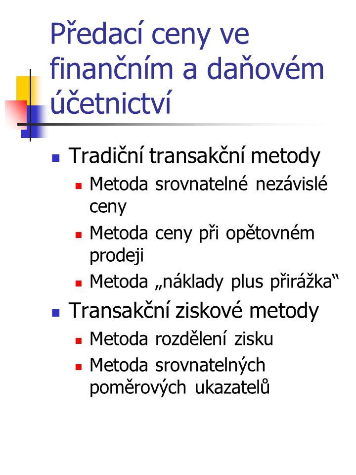 """Předací ceny ve finančním a daňovém účetnictví Tradiční transakční metody Metoda srovnatelné nezávislé ceny Metoda ceny při opětovném prodeji Metoda """""""