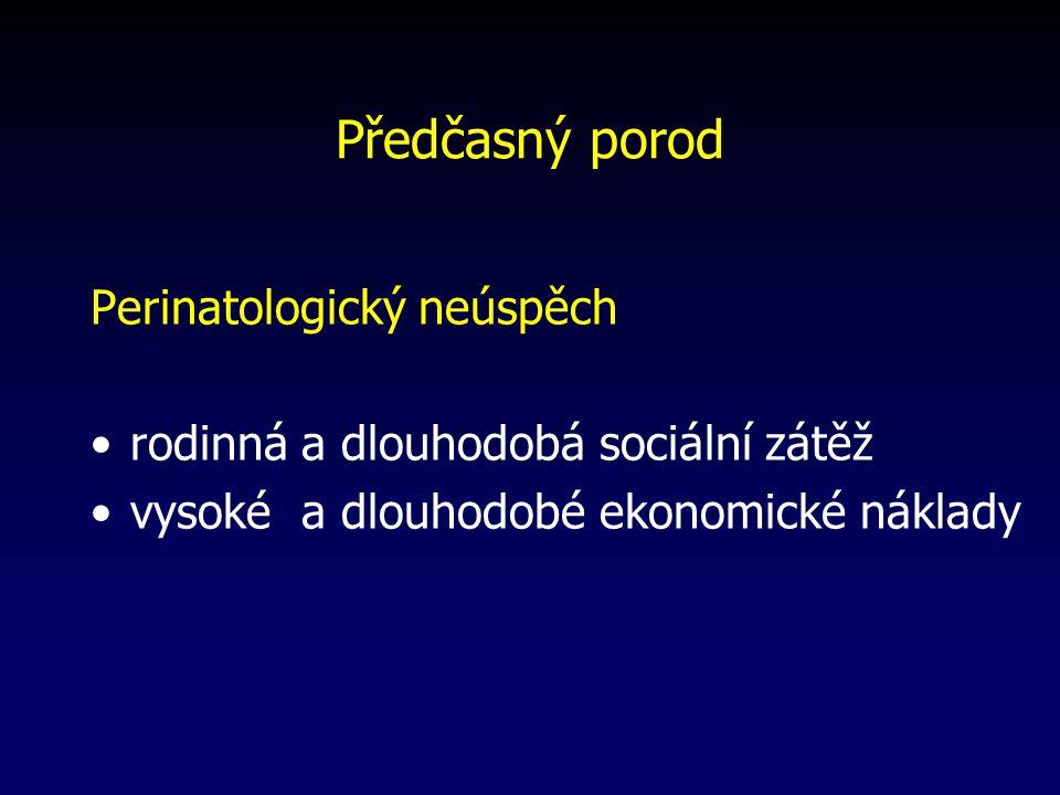 Předčasný porod Perinatologický neúspěch rodinná a dlouhodobá sociální zátěž vysoké a dlouhodobé ekonomické náklady