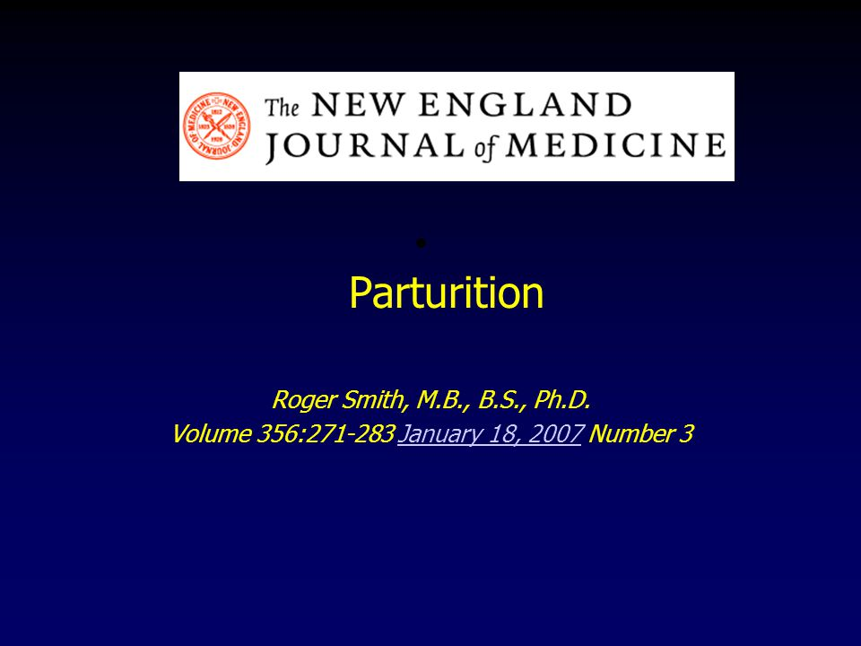 Parturition Roger Smith, M.B., B.S., Ph.D. Volume 356:271-283 January 18, 2007 Number 3January 18, 2007