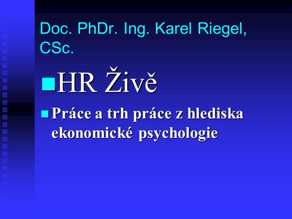 Doc. PhDr. Ing. Karel Riegel, CSc. HR Živě HR Živě Práce a trh práce z hlediska ekonomické psychologie Práce a trh práce z hlediska ekonomické psychol