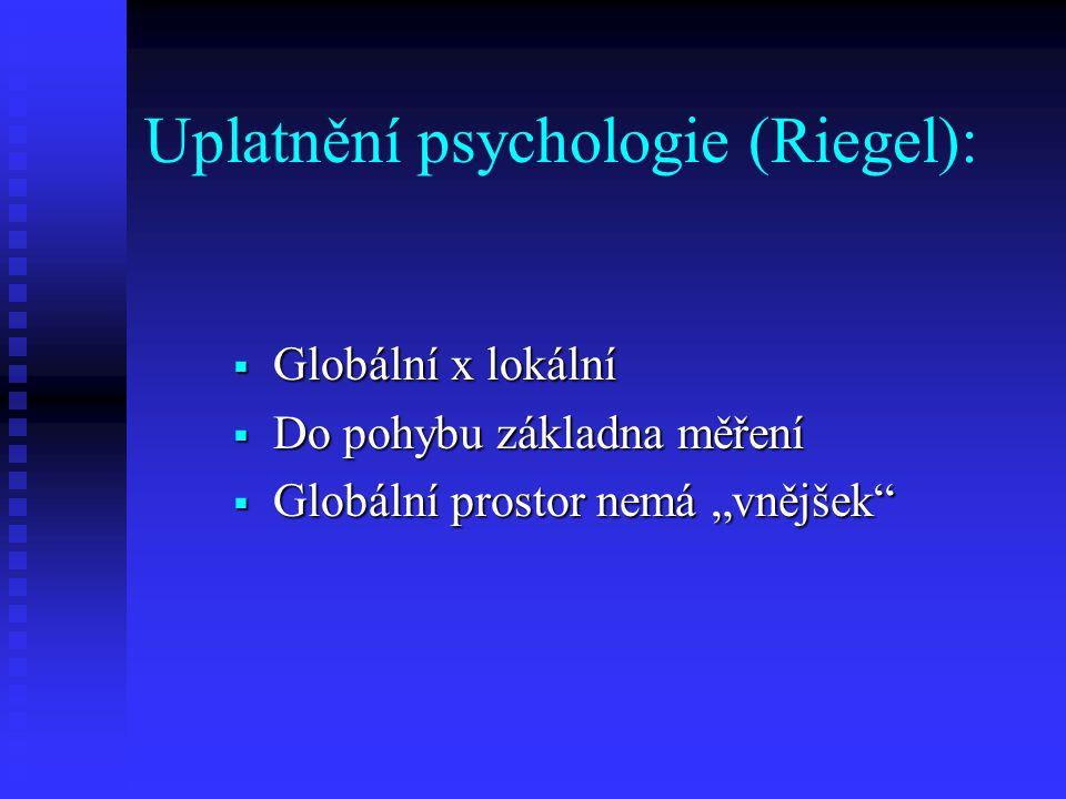 """Uplatnění psychologie (Riegel):  Globální x lokální  Do pohybu základna měření  Globální prostor nemá """"vnějšek"""