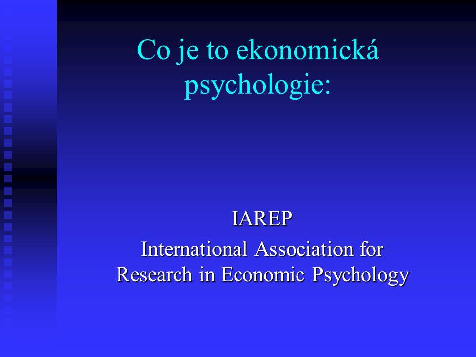 IAREP International Association for Research in Economic Psychology Co je to ekonomická psychologie: