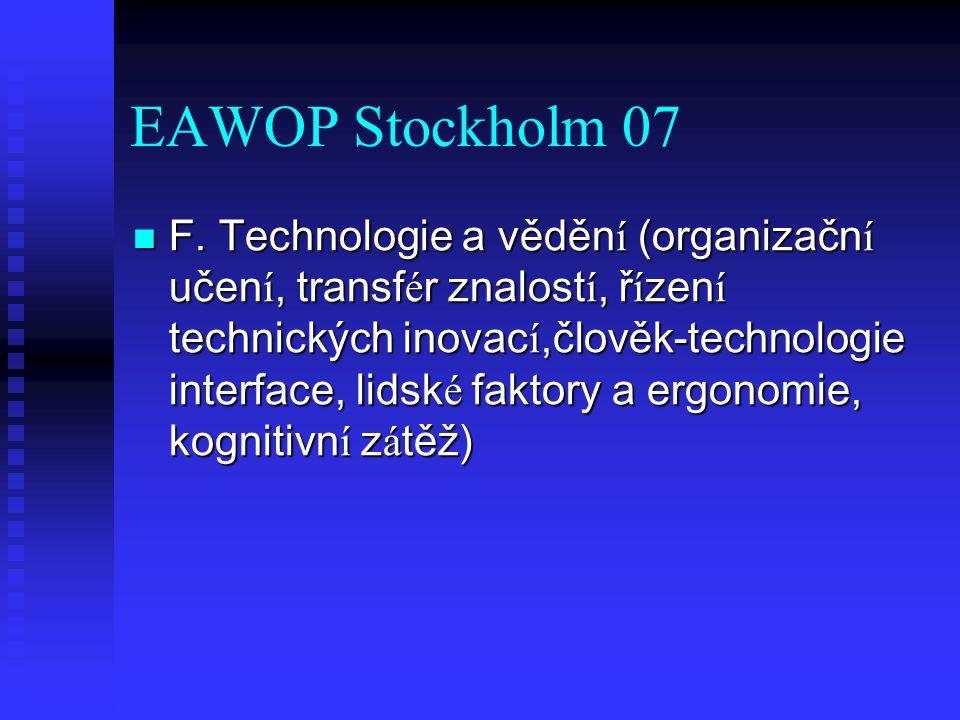 EAWOP Stockholm 07 F. Technologie a věděn í (organizačn í učen í, transf é r znalost í, ř í zen í technických inovac í,člověk-technologie interface, l