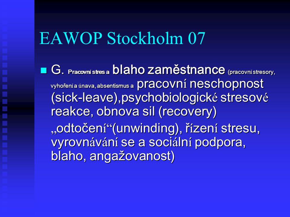 EAWOP Stockholm 07 G. Pracovn í stres a blaho zaměstnance (pracovn í stresory, vyhořen í a ú nava, absentismus a pracovn í neschopnost (sick-leave),ps