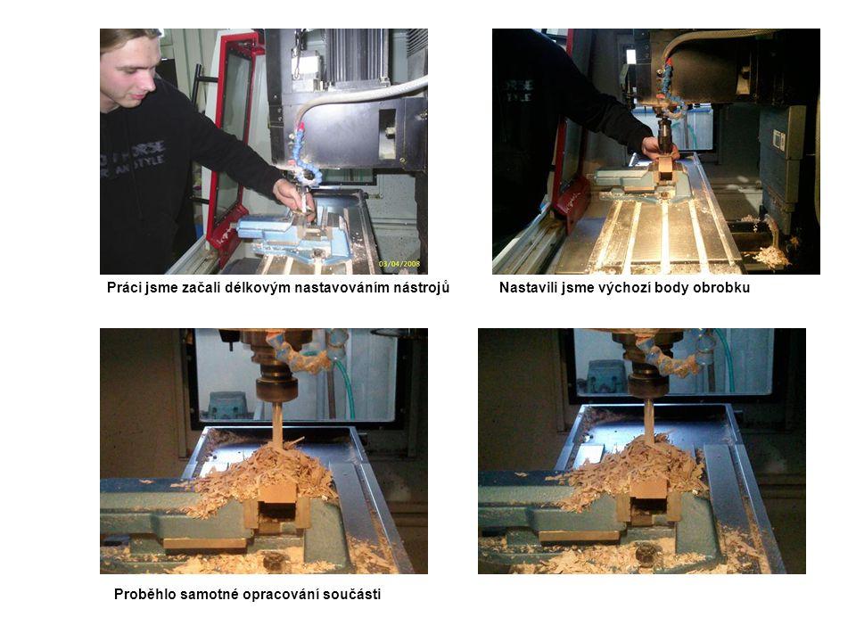 Práci jsme začali délkovým nastavováním nástrojůNastavili jsme výchozí body obrobku Proběhlo samotné opracování součásti