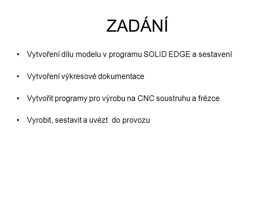 ZADÁNÍ Vytvoření dílu modelu v programu SOLID EDGE a sestavení Vytvoření výkresové dokumentace Vytvořit programy pro výrobu na CNC soustruhu a frézce