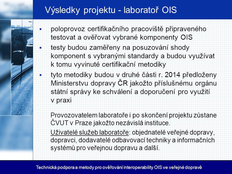 Výsledky projektu - laboratoř OIS  poloprovoz certifikačního pracoviště připraveného testovat a ověřovat vybrané komponenty OIS  testy budou zaměřen