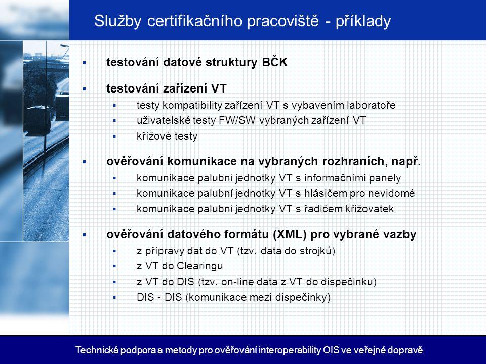 Služby certifikačního pracoviště - příklady  testování datové struktury BČK  testování zařízení VT  testy kompatibility zařízení VT s vybavením lab