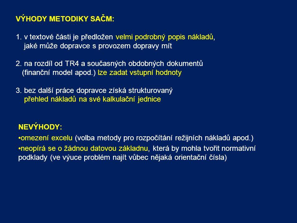 VÝHODY METODIKY SAČM: 1. v textové části je předložen velmi podrobný popis nákladů, jaké může dopravce s provozem dopravy mít 2. na rozdíl od TR4 a so
