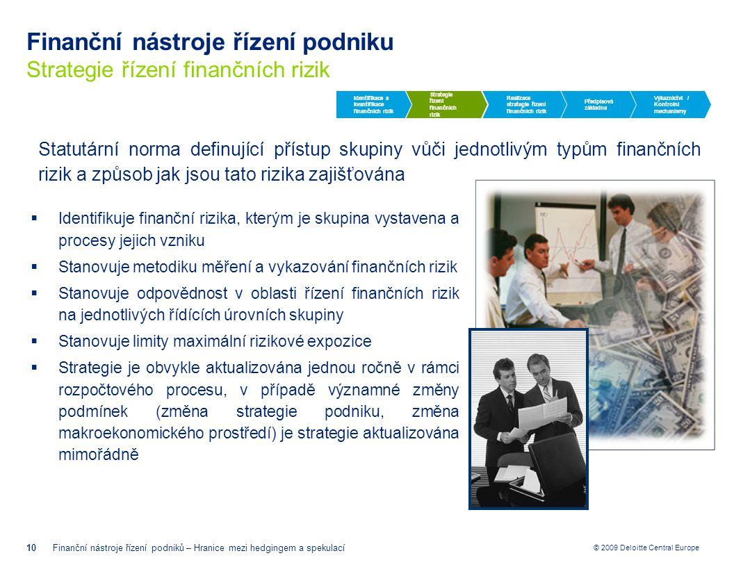 © 2009 Deloitte Central Europe Finanční nástroje řízení podniku Strategie řízení finančních rizik 10Finanční nástroje řízení podniků – Hranice mezi he
