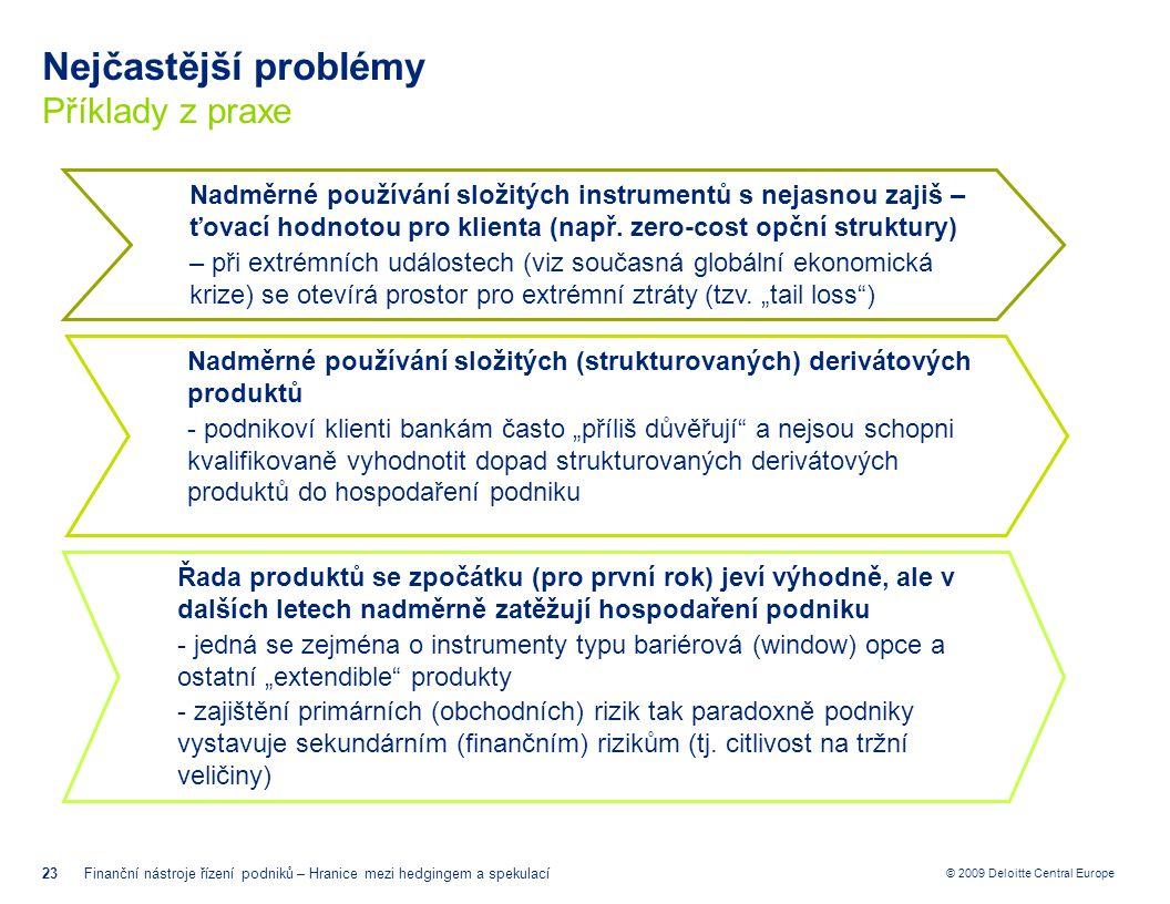 © 2009 Deloitte Central Europe Nejčastější problémy Příklady z praxe 23Finanční nástroje řízení podniků – Hranice mezi hedgingem a spekulací Nadměrné