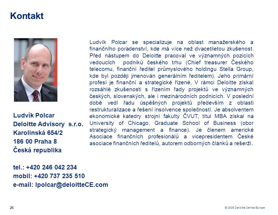 © 2009 Deloitte Central Europe Kontakt 26 Ludvík Polcar Deloitte Advisory s.r.o. Karolinská 654/2 186 00 Praha 8 Česká republika tel.: +420 246 042 23