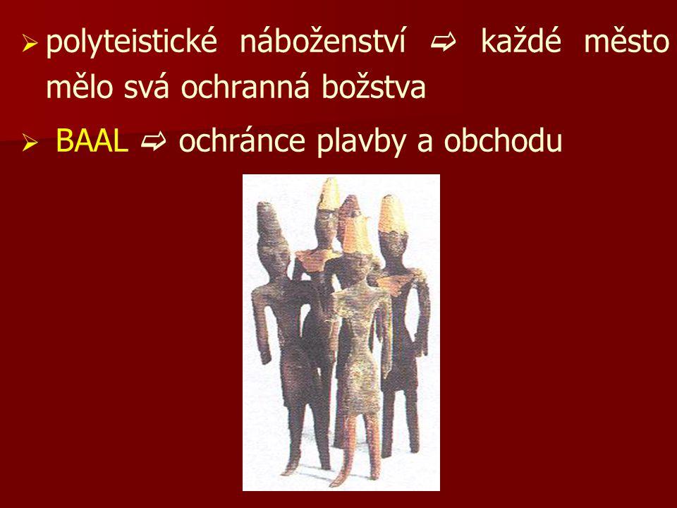   polyteistické náboženství  každé město mělo svá ochranná božstva   BAAL  ochránce plavby a obchodu