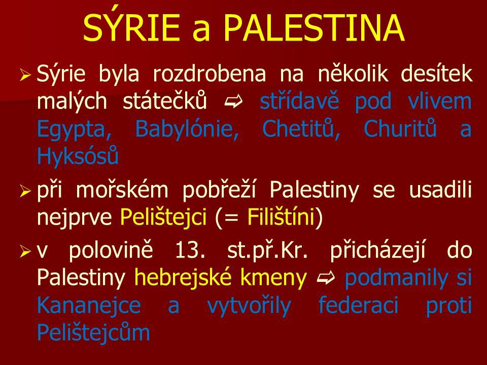 SÝRIE a PALESTINA   Sýrie byla rozdrobena na několik desítek malých státečků  střídavě pod vlivem Egypta, Babylónie, Chetitů, Churitů a Hyksósů  