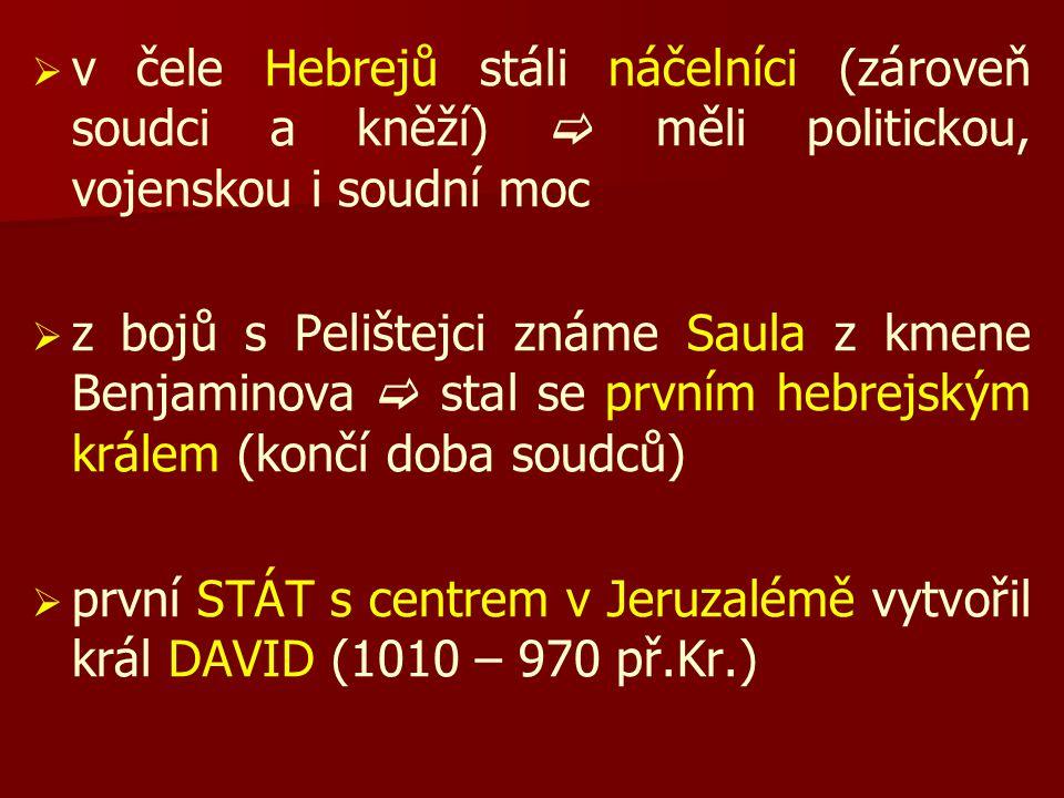   v čele Hebrejů stáli náčelníci (zároveň soudci a kněží)  měli politickou, vojenskou i soudní moc   z bojů s Pelištejci známe Saula z kmene Benj