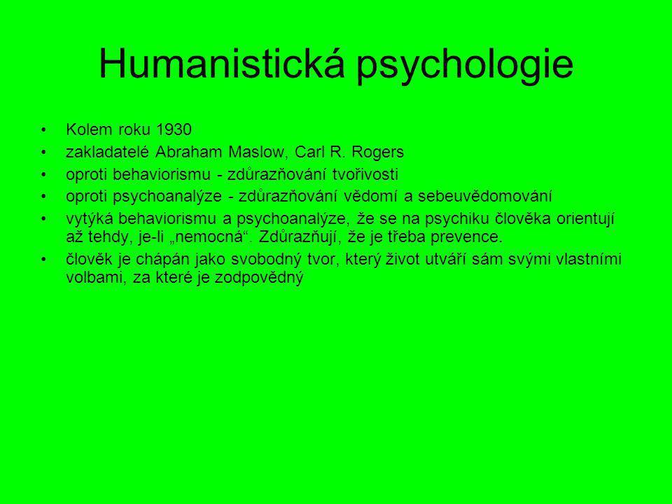 Humanistická psychologie Kolem roku 1930 zakladatelé Abraham Maslow, Carl R. Rogers oproti behaviorismu - zdůrazňování tvořivosti oproti psychoanalýze