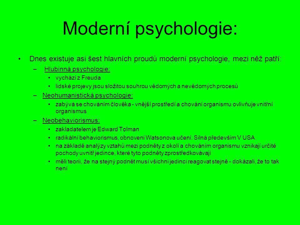 Moderní psychologie: Dnes existuje asi šest hlavních proudů moderní psychologie, mezi něž patří: – Hlubinná psychologie: vychází z Freuda lidské proje