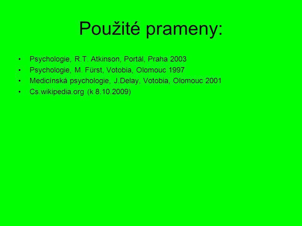 Použité prameny: Psychologie, R.T. Atkinson, Portál, Praha 2003 Psychologie, M. Fürst, Votobia, Olomouc 1997 Medicínská psychologie, J.Delay, Votobia,