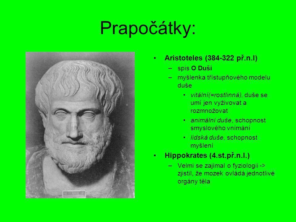 Prapočátky: Aristoteles (384-322 př.n.l) –spis O Duši –myšlenka třístupňového modelu duše vitální(=rostlinná), duše se umí jen vyživovat a rozmnožovat