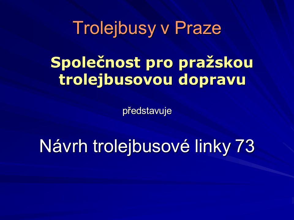 Trolejbusy v Praze Společnost pro pražskou trolejbusovou dopravu Společnost pro pražskou trolejbusovou dopravupředstavuje Návrh trolejbusové linky 73