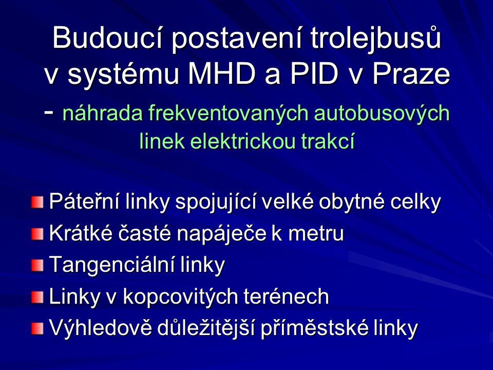 Budoucí postavení trolejbusů v systému MHD a PID v Praze - náhrada frekventovaných autobusových linek elektrickou trakcí Páteřní linky spojující velké