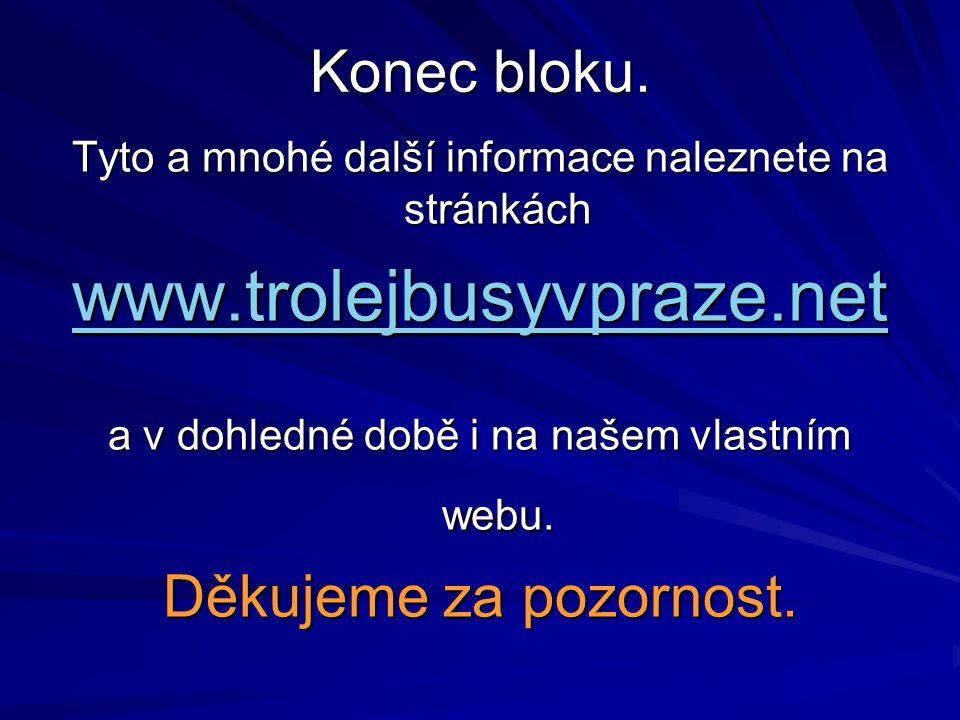 Konec bloku. Tyto a mnohé další informace naleznete na stránkách www.trolejbusyvpraze.net a v dohledné době i na našem vlastním webu. Děkujeme za pozo