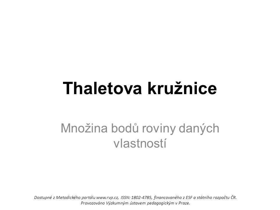 Thaletova kružnice Množina bodů roviny daných vlastností Dostupné z Metodického portálu www.rvp.cz, ISSN: 1802-4785, financovaného z ESF a státního rozpočtu ČR.
